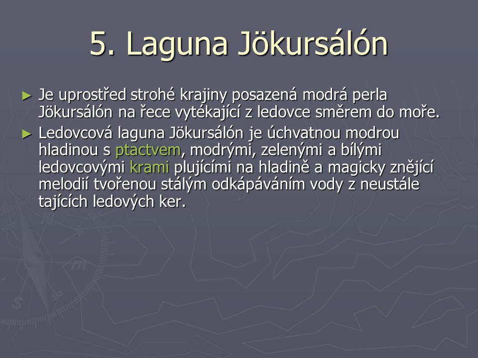 5. Laguna Jökursálón Je uprostřed strohé krajiny posazená modrá perla Jökursálón na řece vytékající z ledovce směrem do moře.