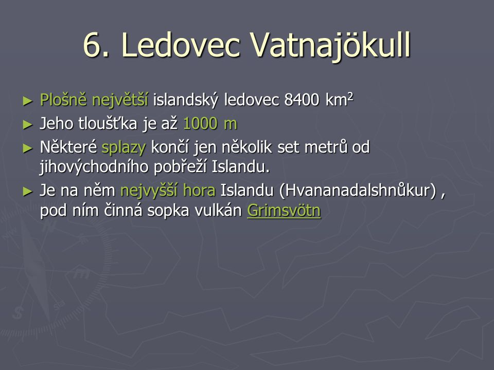6. Ledovec Vatnajökull Plošně největší islandský ledovec 8400 km2