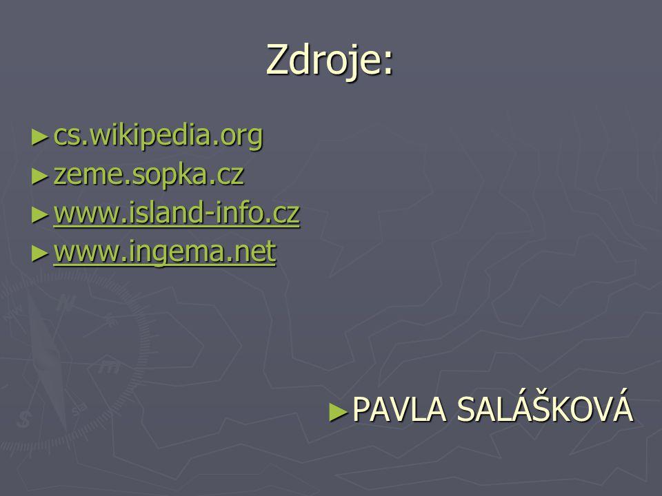 Zdroje: PAVLA SALÁŠKOVÁ cs.wikipedia.org zeme.sopka.cz