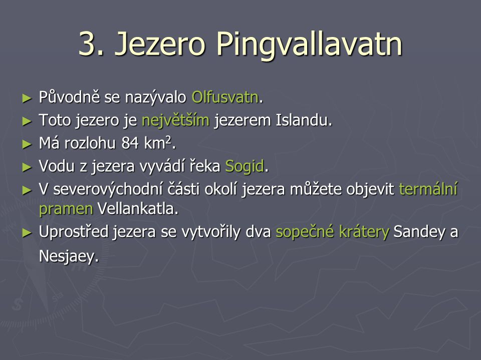 3. Jezero Pingvallavatn Původně se nazývalo Olfusvatn.
