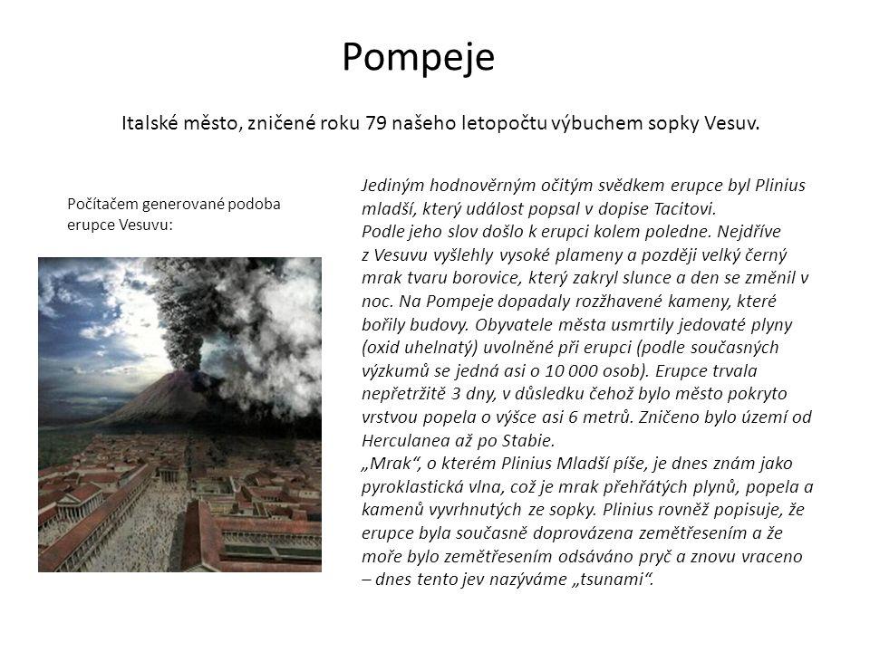 Pompeje Italské město, zničené roku 79 našeho letopočtu výbuchem sopky Vesuv.