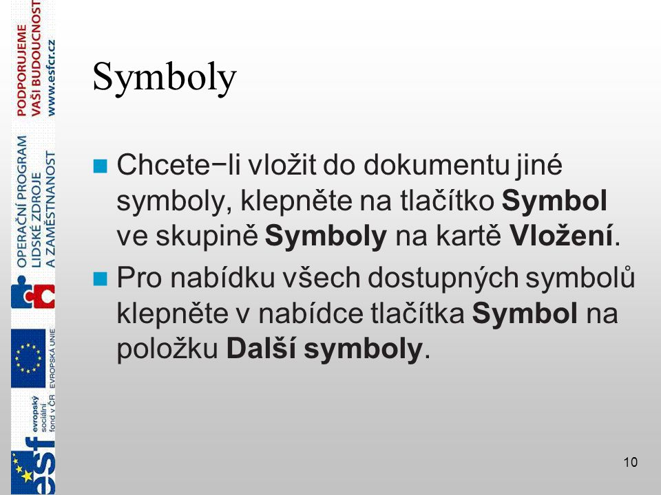 Symboly Chcete−li vložit do dokumentu jiné symboly, klepněte na tlačítko Symbol ve skupině Symboly na kartě Vložení.