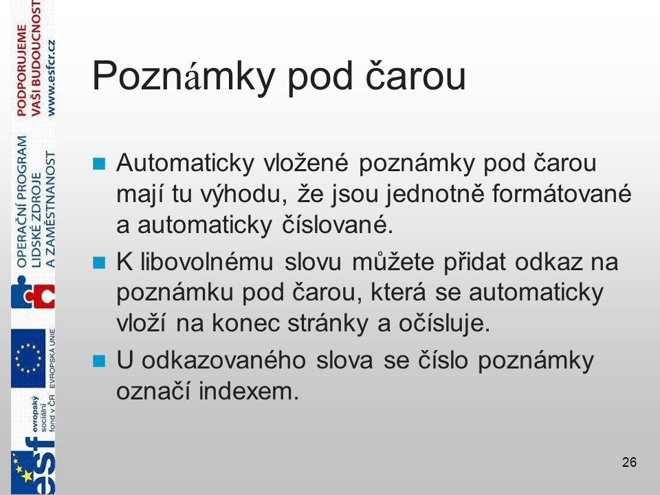 Poznámky pod čarou Automaticky vložené poznámky pod čarou mají tu výhodu, že jsou jednotně formátované a automaticky číslované.