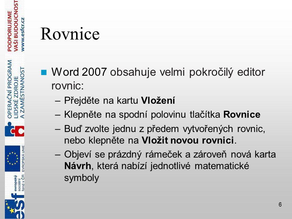 Rovnice Word 2007 obsahuje velmi pokročilý editor rovnic: