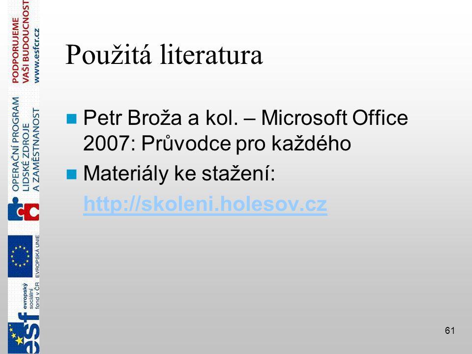 Použitá literatura Petr Broža a kol. – Microsoft Office 2007: Průvodce pro každého. Materiály ke stažení: