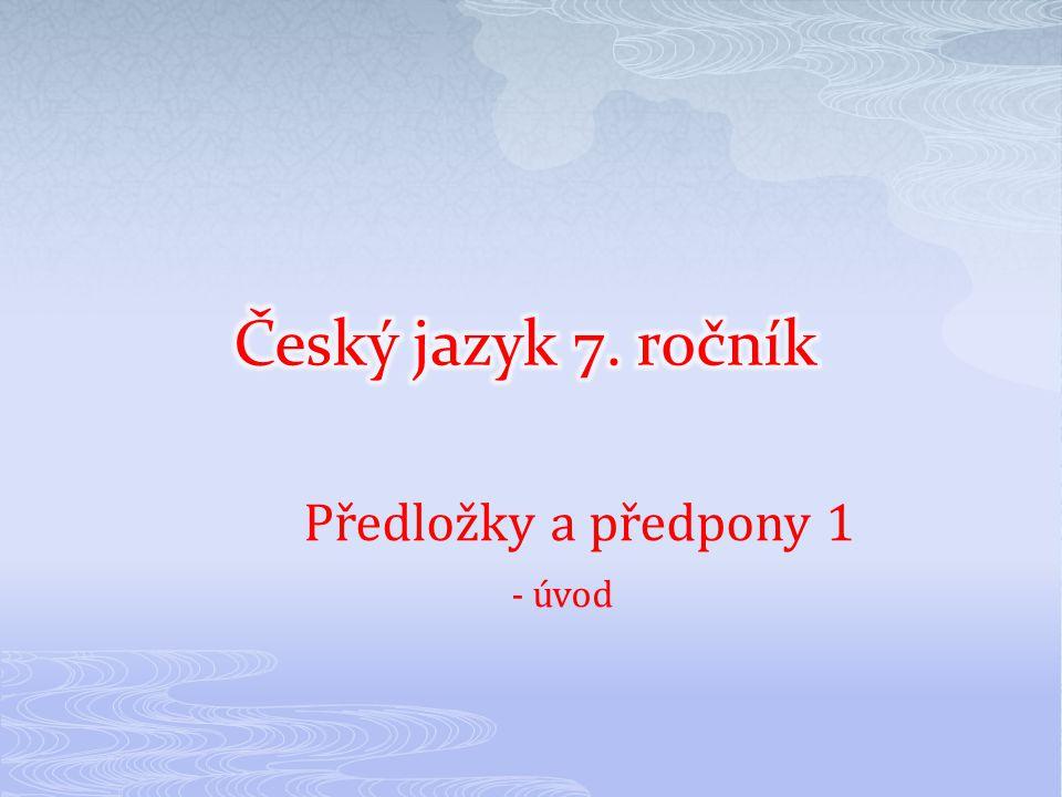 Český jazyk 7. ročník Předložky a předpony 1 - úvod