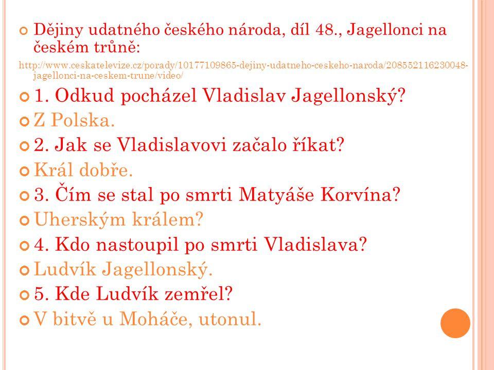 1. Odkud pocházel Vladislav Jagellonský Z Polska.