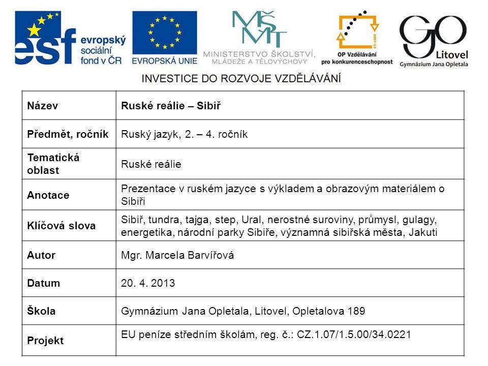 Název Ruské reálie – Sibiř. Předmět, ročník. Ruský jazyk, 2. – 4. ročník. Tematická oblast. Ruské reálie.