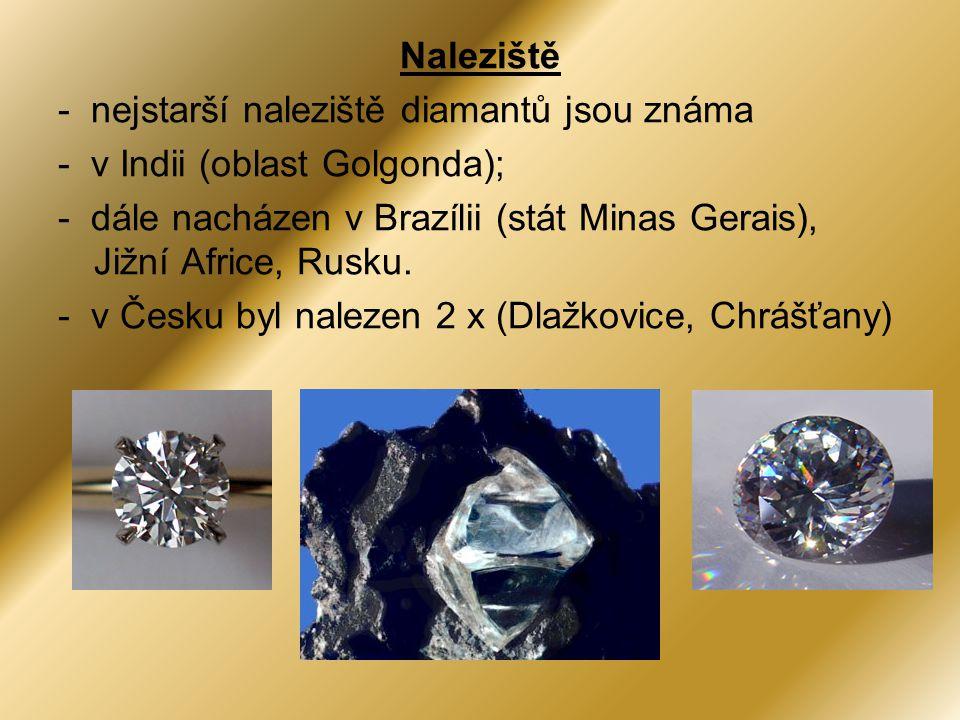 Naleziště - nejstarší naleziště diamantů jsou známa. - v Indii (oblast Golgonda);