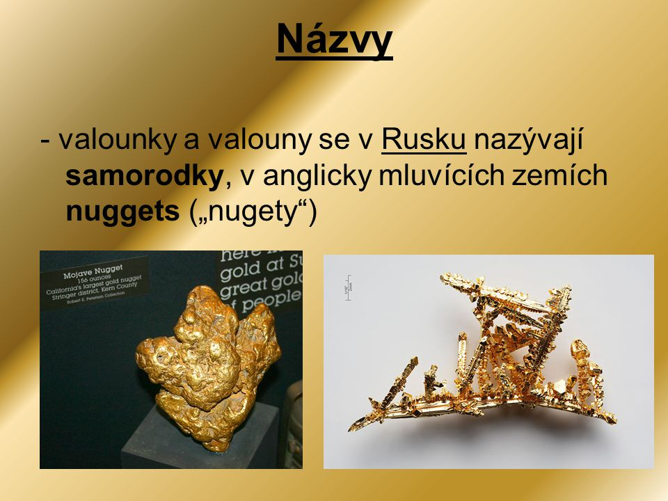 """Názvy - valounky a valouny se v Rusku nazývají samorodky, v anglicky mluvících zemích nuggets (""""nugety )"""