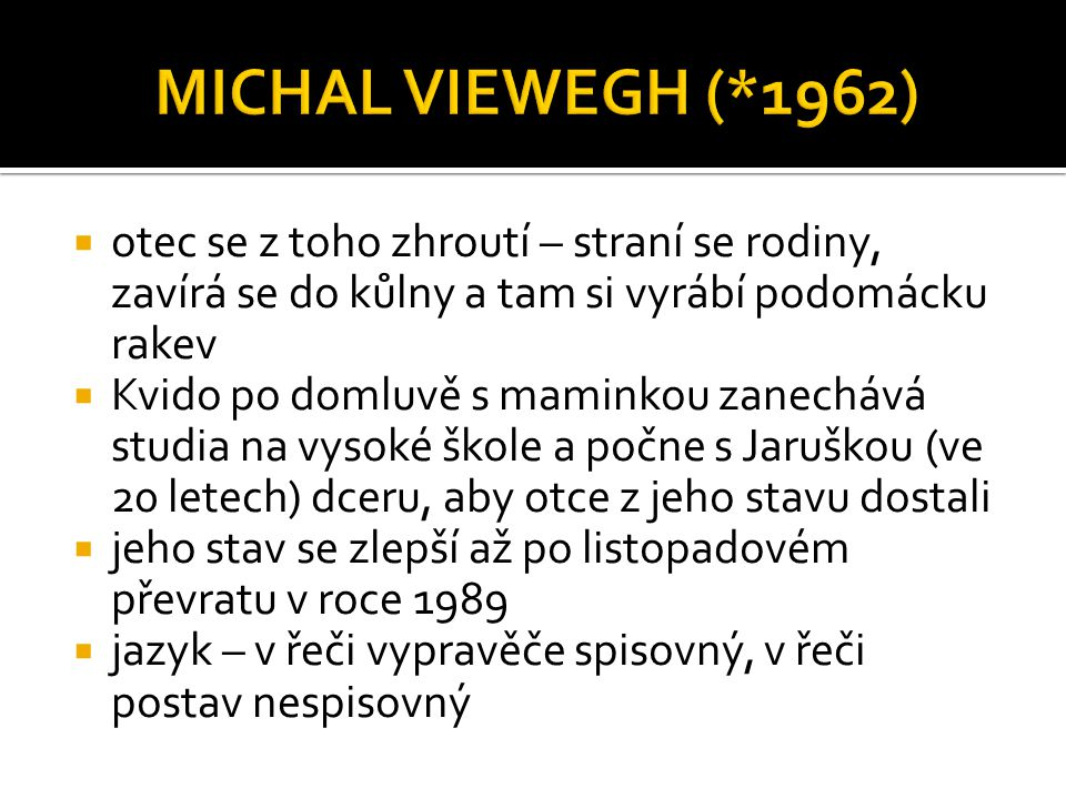 MICHAL VIEWEGH (*1962) otec se z toho zhroutí – straní se rodiny, zavírá se do kůlny a tam si vyrábí podomácku rakev.
