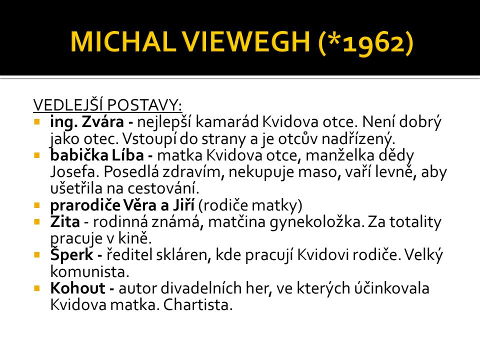 MICHAL VIEWEGH (*1962) VEDLEJŠÍ POSTAVY: