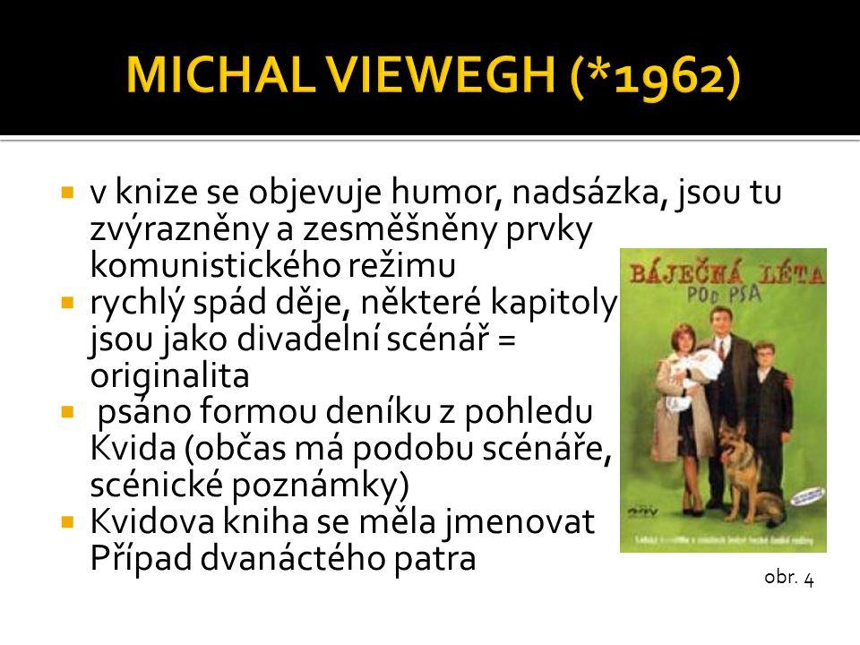 MICHAL VIEWEGH (*1962) v knize se objevuje humor, nadsázka, jsou tu zvýrazněny a zesměšněny prvky komunistického režimu.