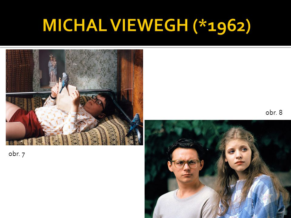 MICHAL VIEWEGH (*1962) obr. 8 obr. 7