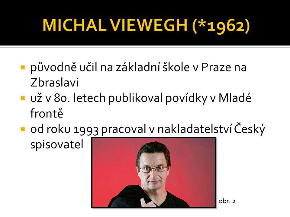 MICHAL VIEWEGH (*1962) původně učil na základní škole v Praze na Zbraslavi. už v 80. letech publikoval povídky v Mladé frontě.