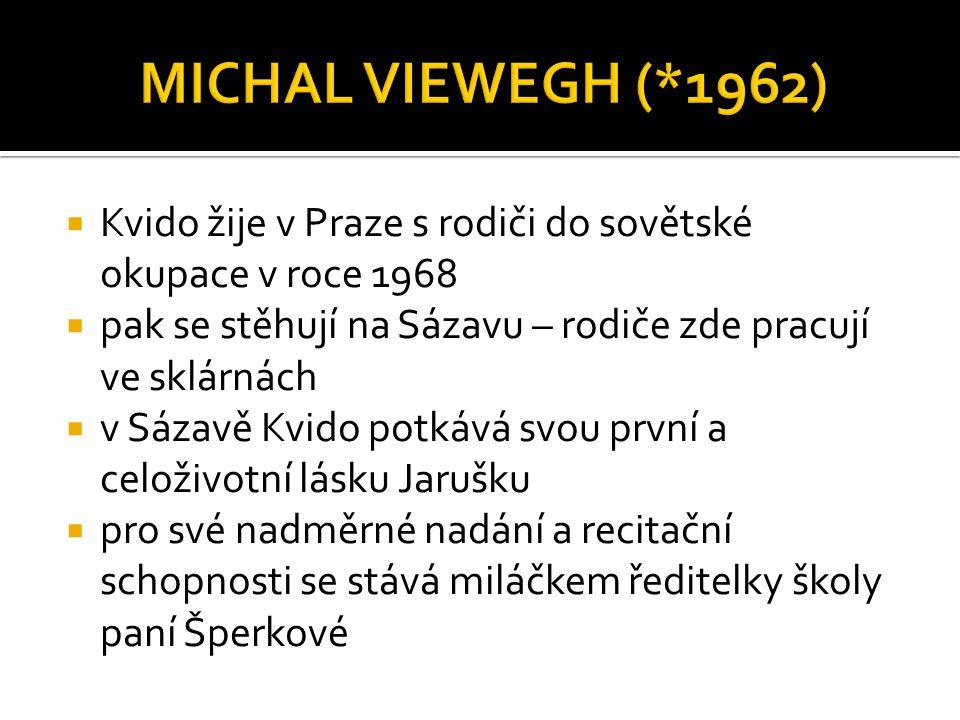 MICHAL VIEWEGH (*1962) Kvido žije v Praze s rodiči do sovětské okupace v roce 1968. pak se stěhují na Sázavu – rodiče zde pracují ve sklárnách.