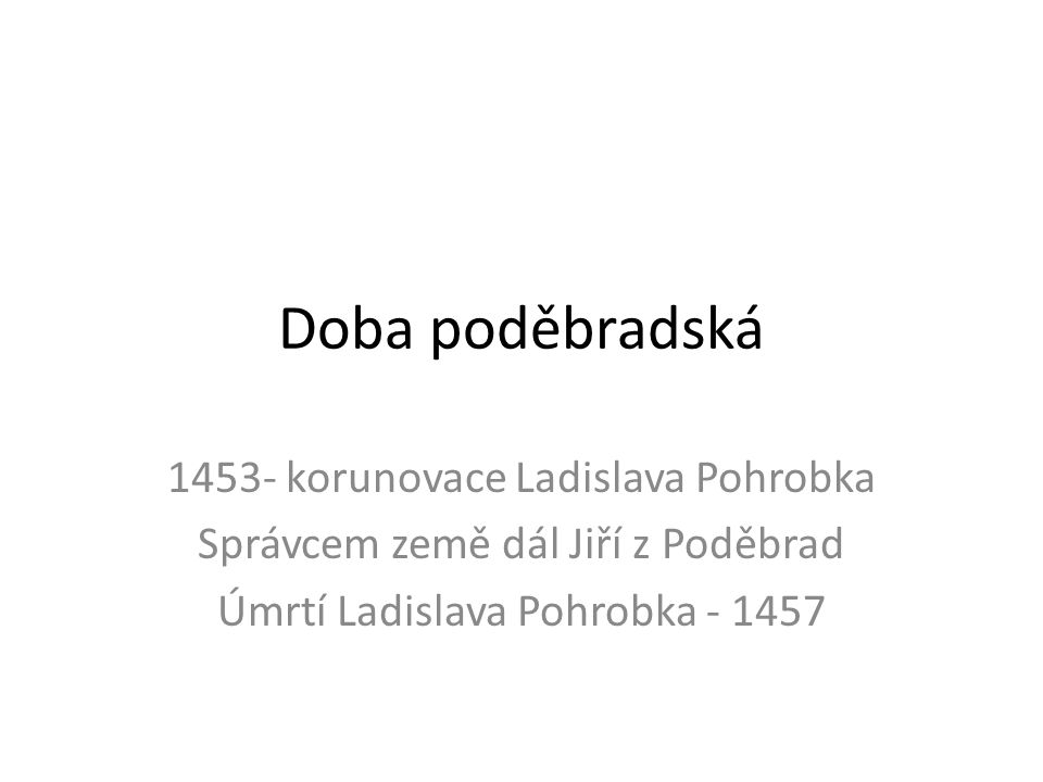 Doba poděbradská 1453- korunovace Ladislava Pohrobka