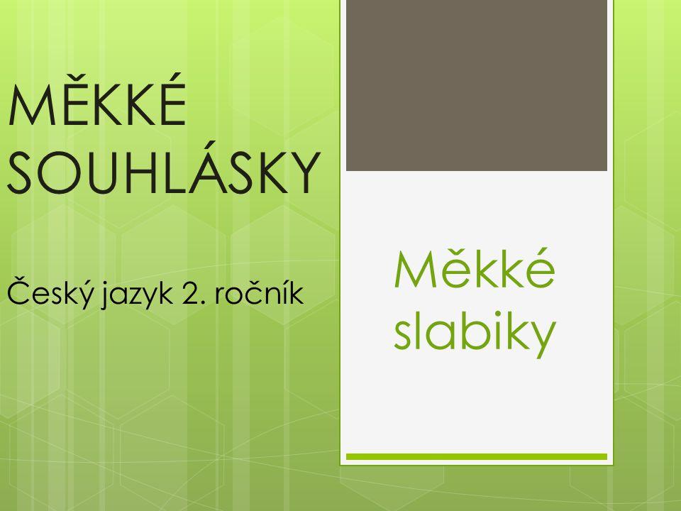 MĚKKÉ SOUHLÁSKY Český jazyk 2. ročník