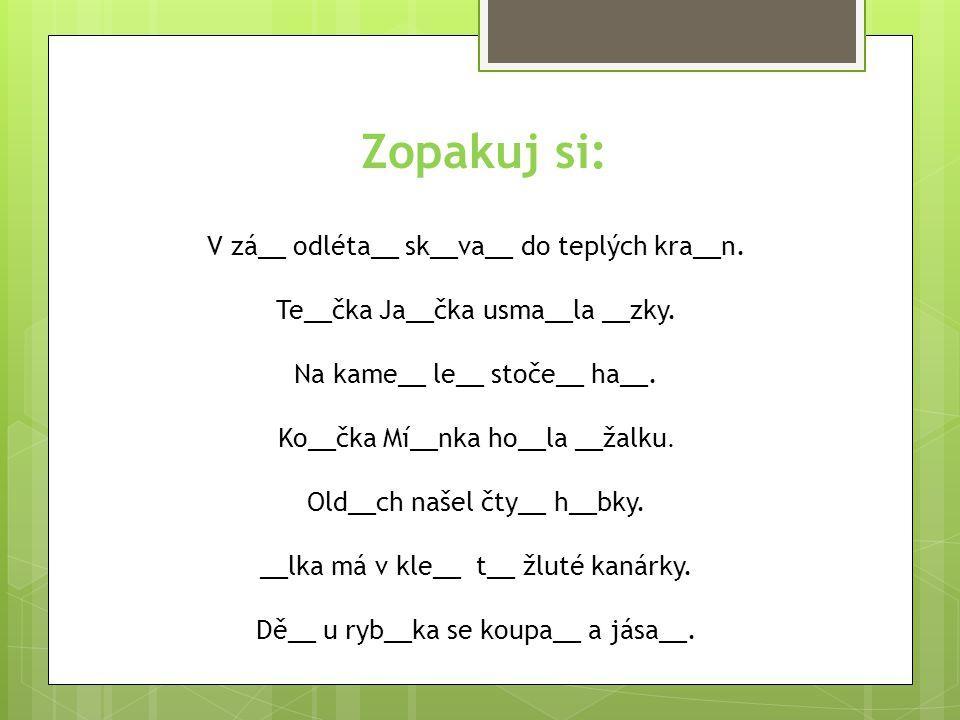 Zopakuj si: V zá__ odléta__ sk__va__ do teplých kra__n.
