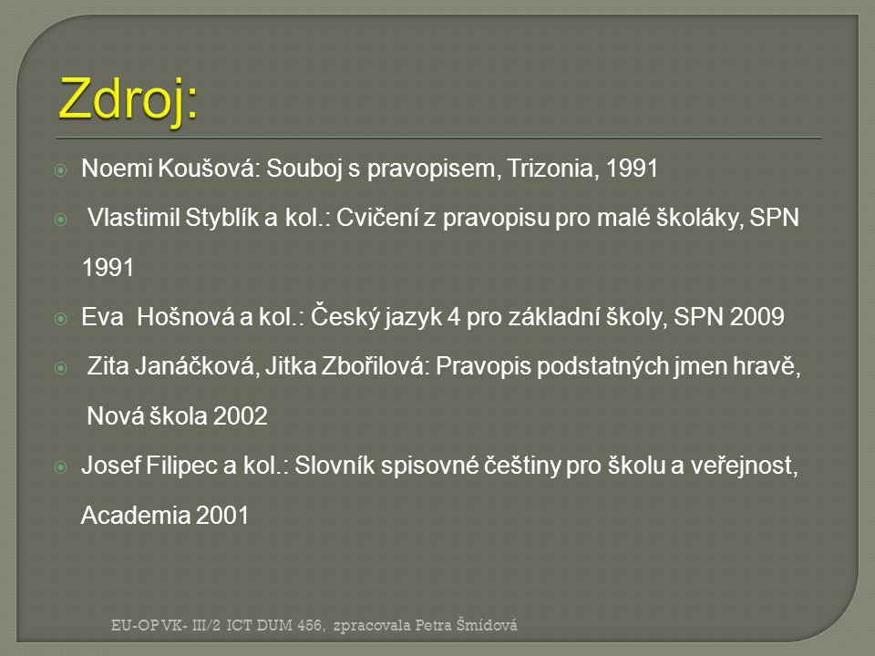 Zdroj: Noemi Koušová: Souboj s pravopisem, Trizonia, 1991