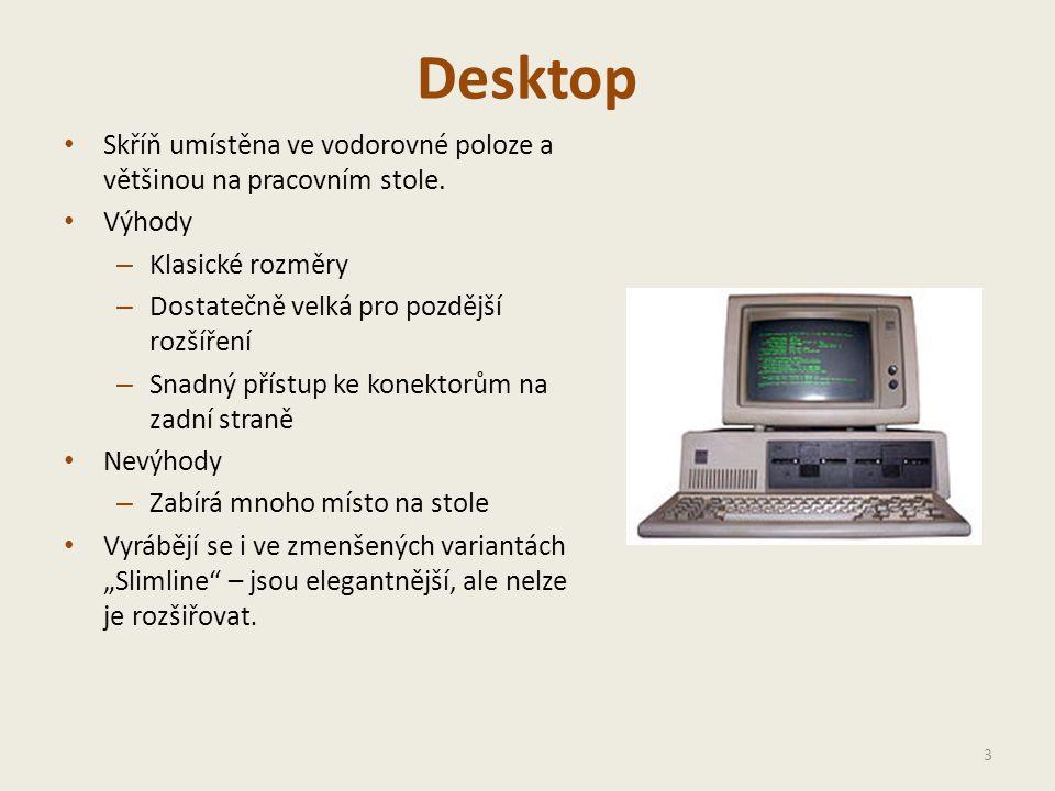 Desktop Skříň umístěna ve vodorovné poloze a většinou na pracovním stole. Výhody. Klasické rozměry.