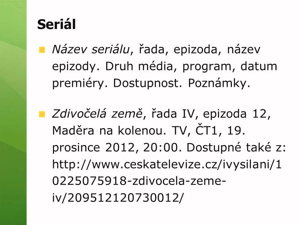 Seriál Název seriálu, řada, epizoda, název epizody. Druh média, program, datum premiéry. Dostupnost. Poznámky.