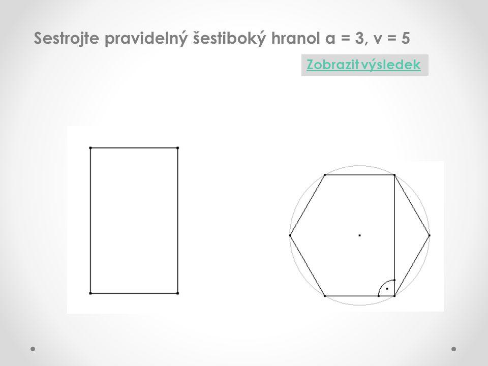 Sestrojte pravidelný šestiboký hranol a = 3, v = 5