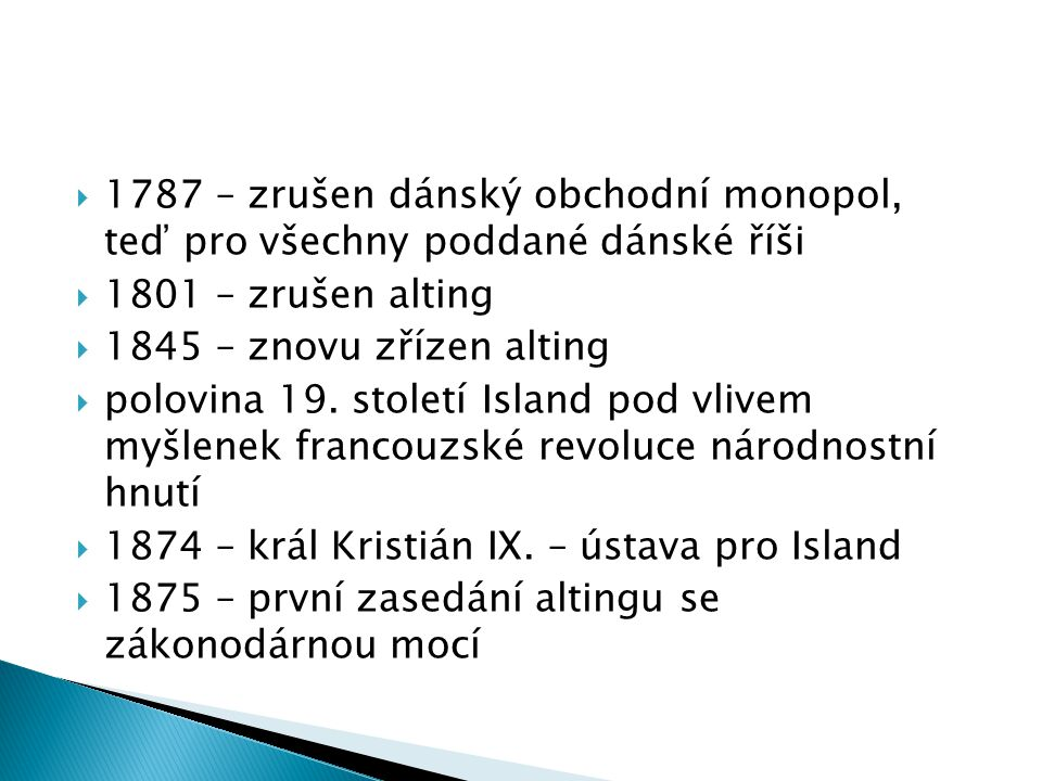 1787 – zrušen dánský obchodní monopol, teď pro všechny poddané dánské říši