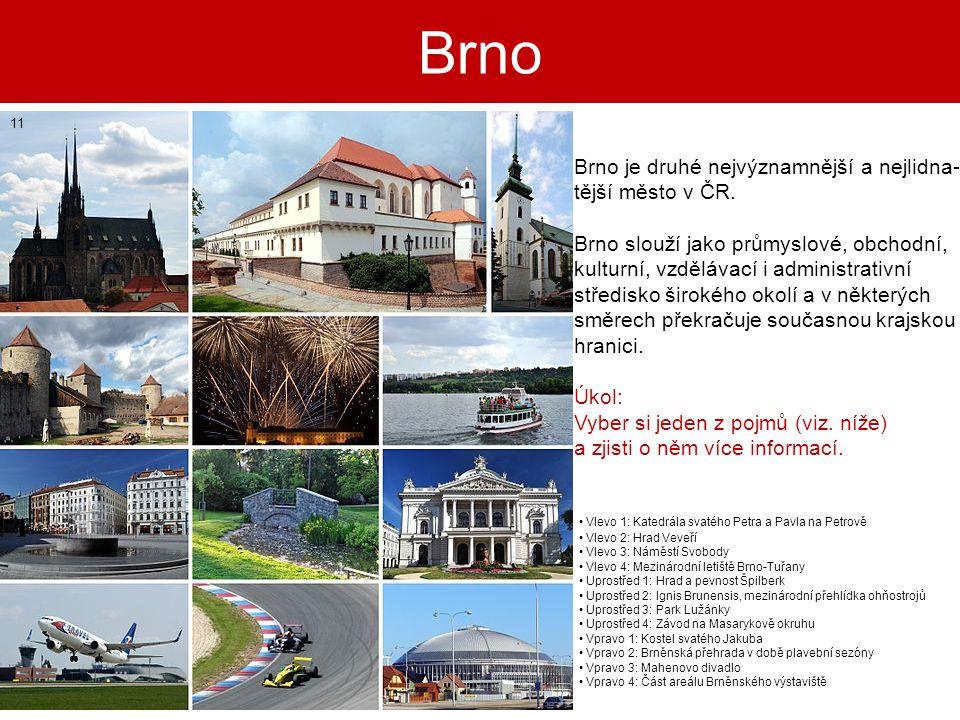 Brno Brno je druhé nejvýznamnější a nejlidna- tější město v ČR.