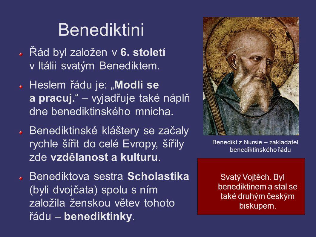 Benediktini Řád byl založen v 6. století v Itálii svatým Benediktem.