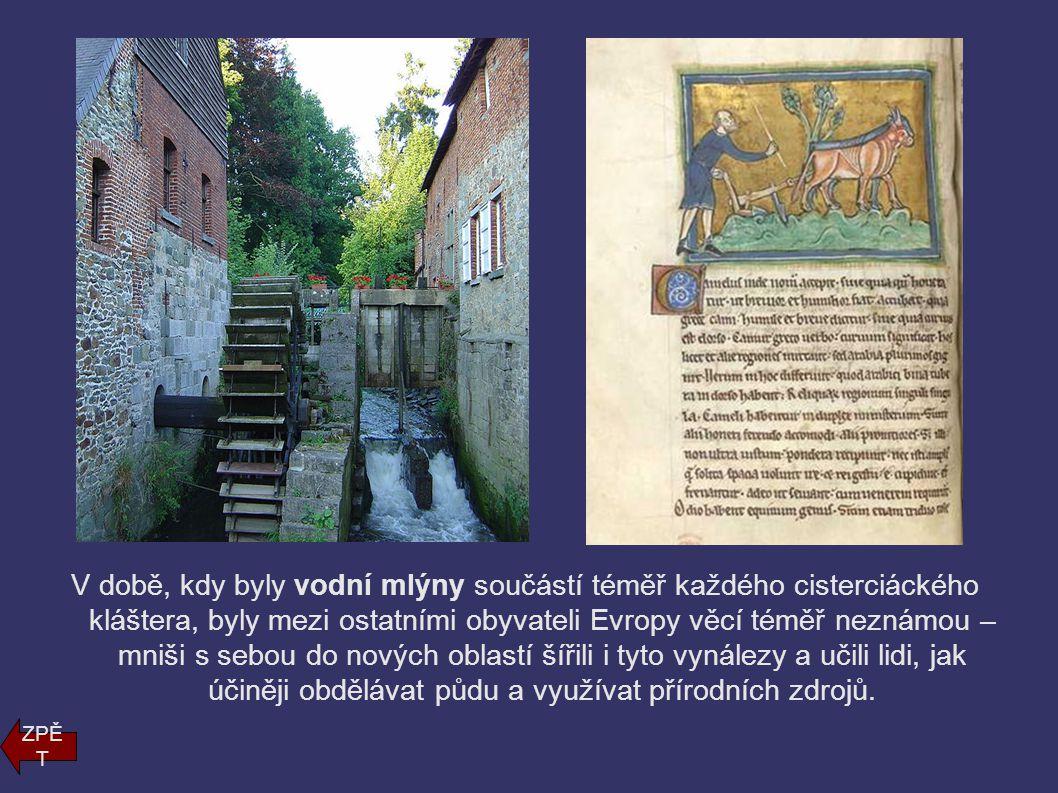 V době, kdy byly vodní mlýny součástí téměř každého cisterciáckého kláštera, byly mezi ostatními obyvateli Evropy věcí téměř neznámou – mniši s sebou do nových oblastí šířili i tyto vynálezy a učili lidi, jak účiněji obdělávat půdu a využívat přírodních zdrojů.