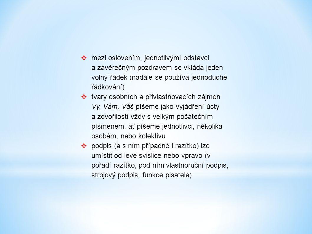 mezi oslovením, jednotlivými odstavci a závěrečným pozdravem se vkládá jeden volný řádek (nadále se používá jednoduché řádkování)