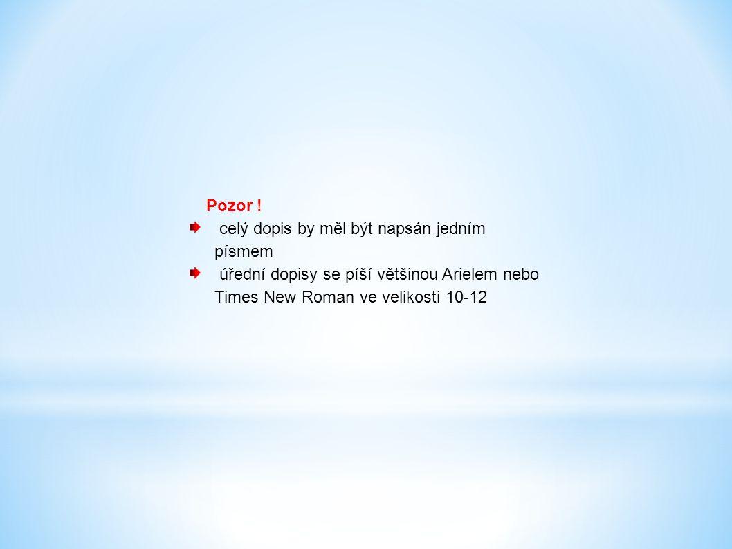 Pozor ! celý dopis by měl být napsán jedním písmem. úřední dopisy se píší většinou Arielem nebo Times New Roman ve velikosti 10-12.