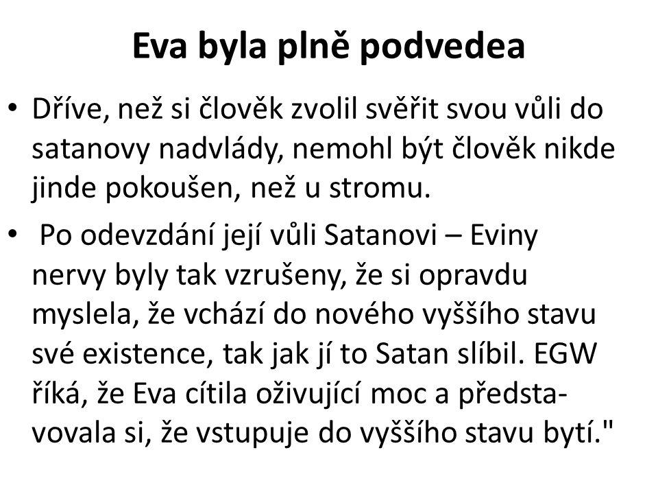 Eva byla plně podvedea Dříve, než si člověk zvolil svěřit svou vůli do satanovy nadvlády, nemohl být člověk nikde jinde pokoušen, než u stromu.