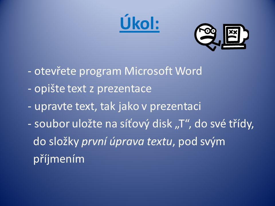 Úkol: otevřete program Microsoft Word opište text z prezentace