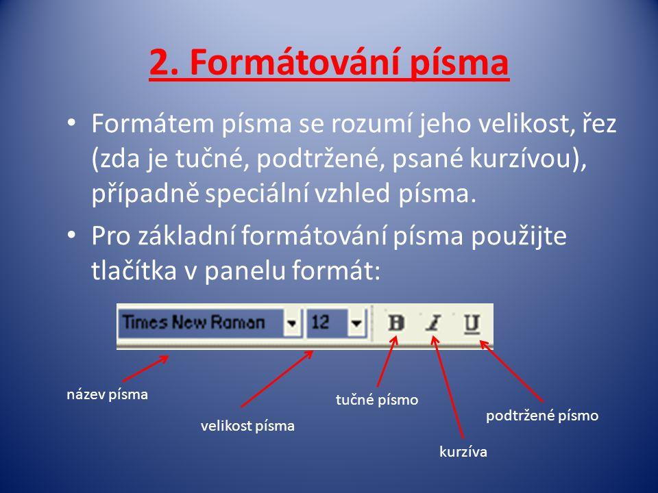 2. Formátování písma Formátem písma se rozumí jeho velikost, řez (zda je tučné, podtržené, psané kurzívou), případně speciální vzhled písma.