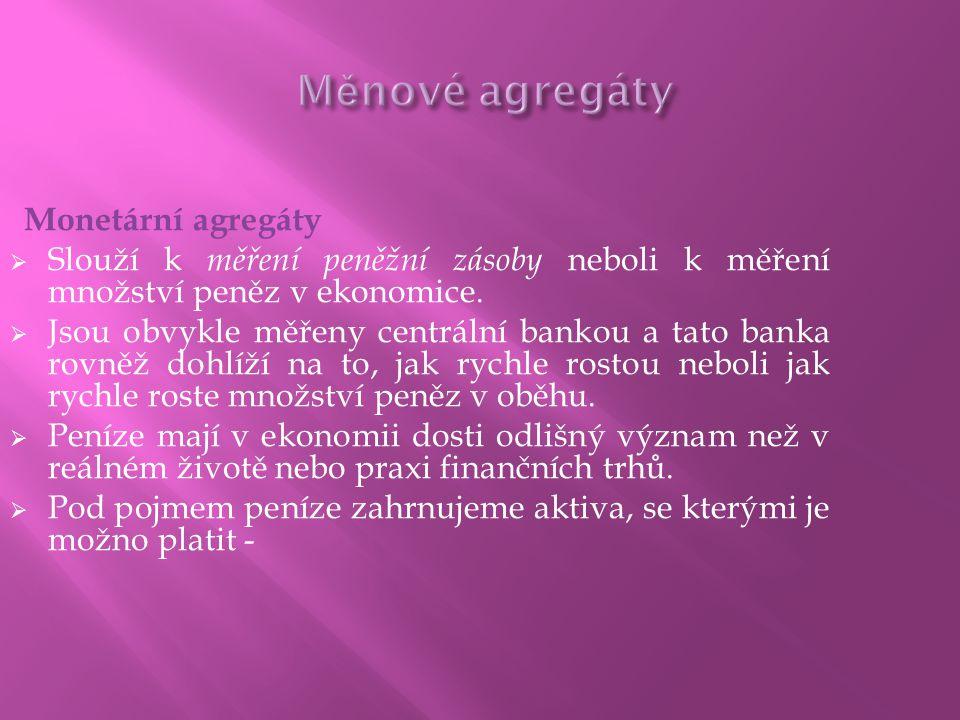 Měnové agregáty Monetární agregáty