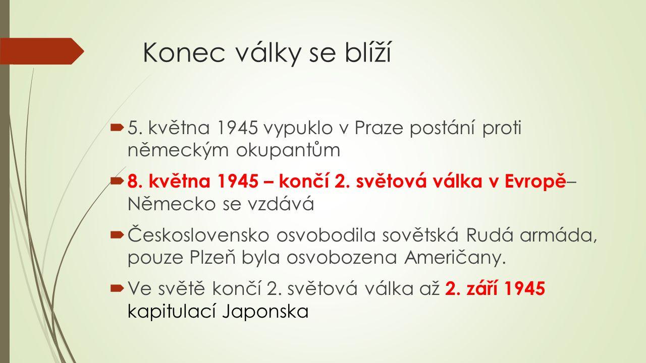 Konec války se blíží 5. května 1945 vypuklo v Praze postání proti německým okupantům.