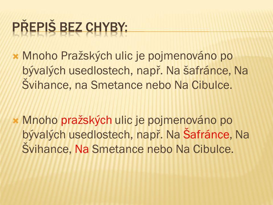 Přepiš bez chyby: Mnoho Pražských ulic je pojmenováno po bývalých usedlostech, např. Na šafránce, Na Švihance, na Smetance nebo Na Cibulce.