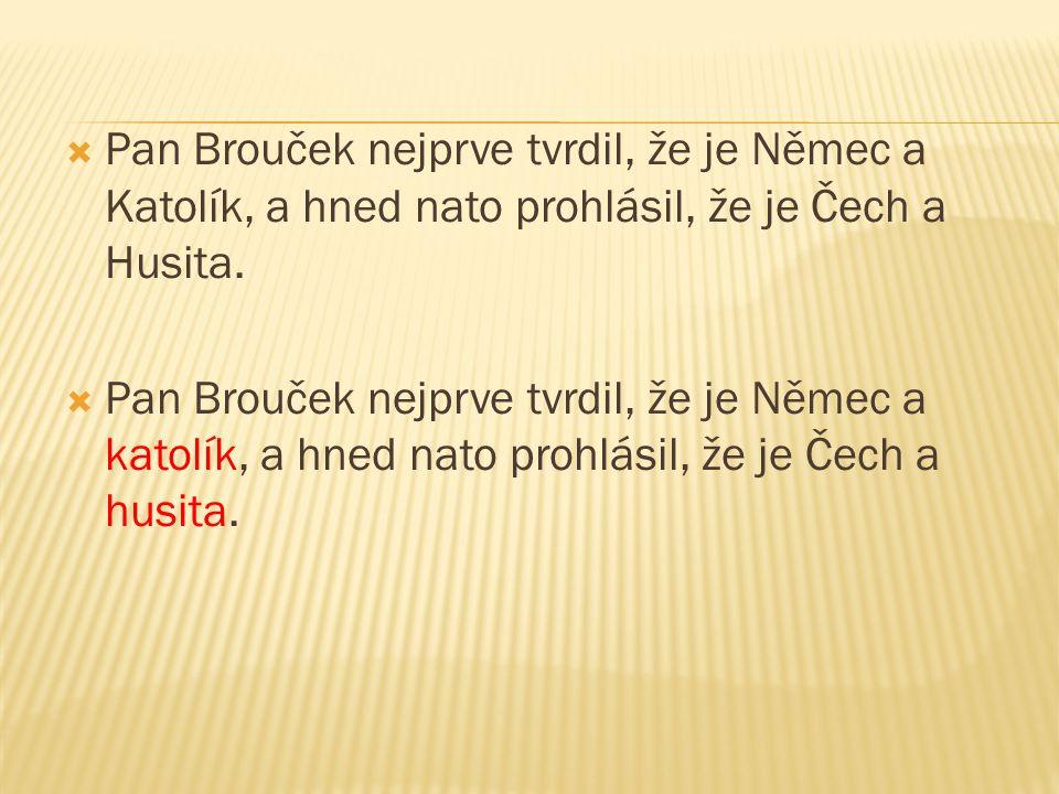 Pan Brouček nejprve tvrdil, že je Němec a Katolík, a hned nato prohlásil, že je Čech a Husita.