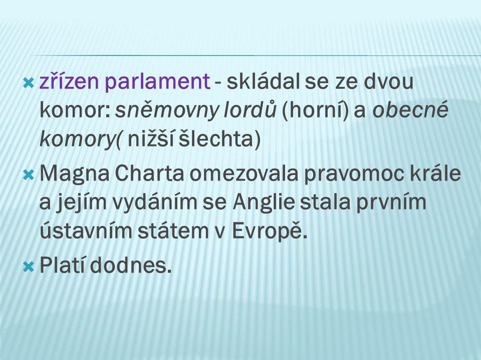 zřízen parlament - skládal se ze dvou komor: sněmovny lordů (horní) a obecné komory( nižší šlechta)