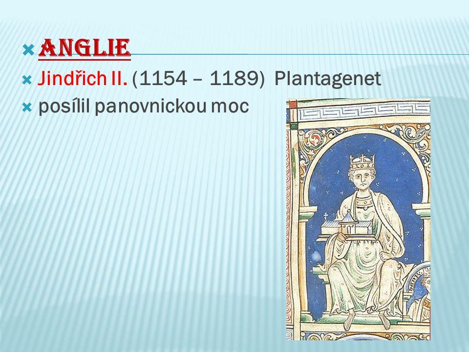 Anglie Jindřich II. (1154 – 1189) Plantagenet posílil panovnickou moc