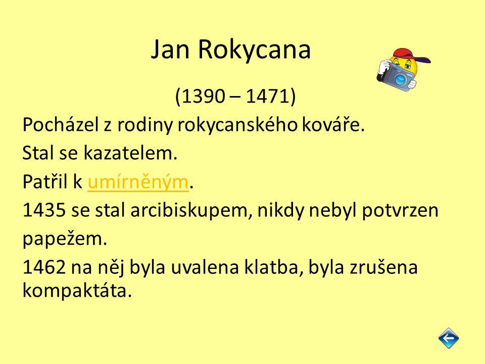 Jan Rokycana (1390 – 1471) Pocházel z rodiny rokycanského kováře.