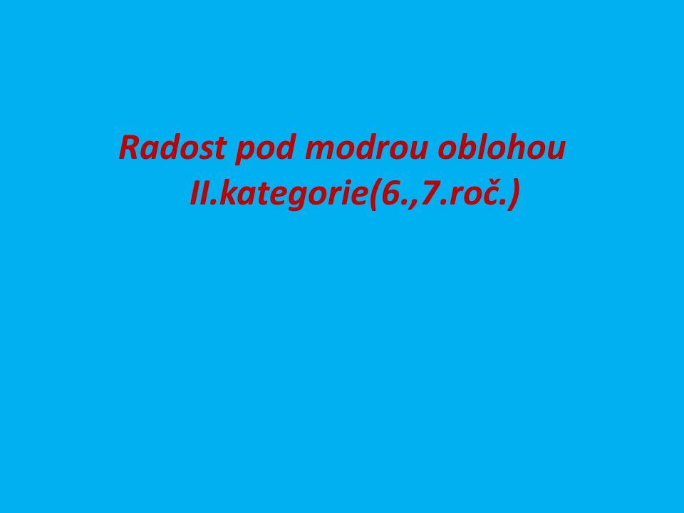 Radost pod modrou oblohou II.kategorie(6.,7.roč.)