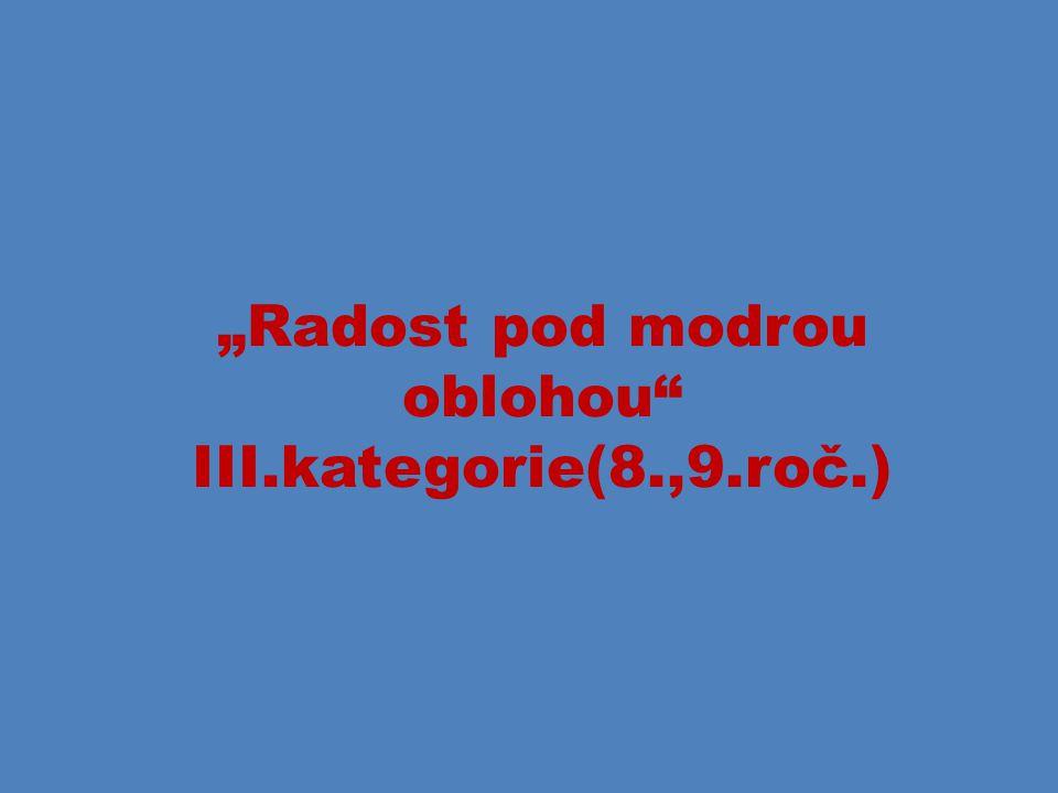 """""""Radost pod modrou oblohou III.kategorie(8.,9.roč.)"""