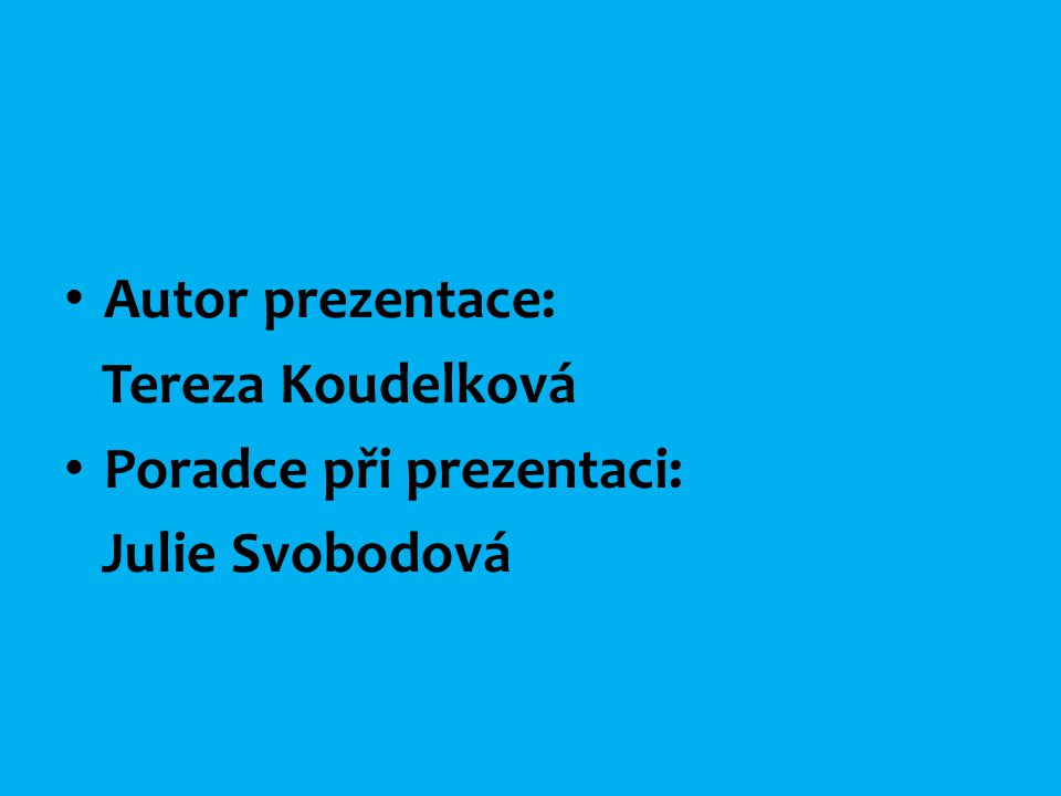 Autor prezentace: Tereza Koudelková Poradce při prezentaci: Julie Svobodová