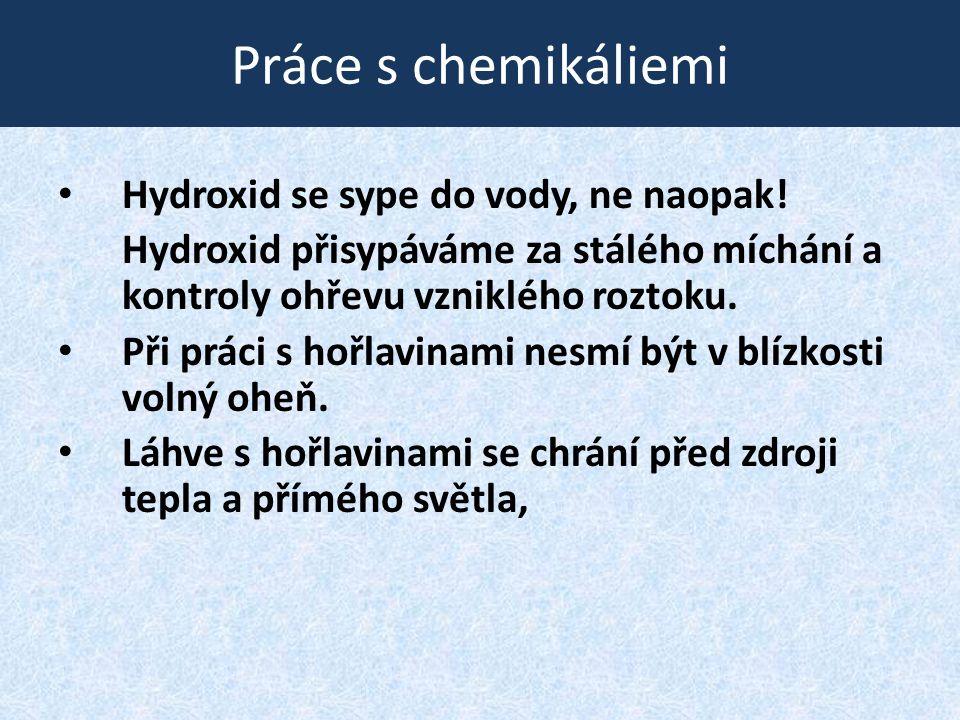 Práce s chemikáliemi Hydroxid se sype do vody, ne naopak!