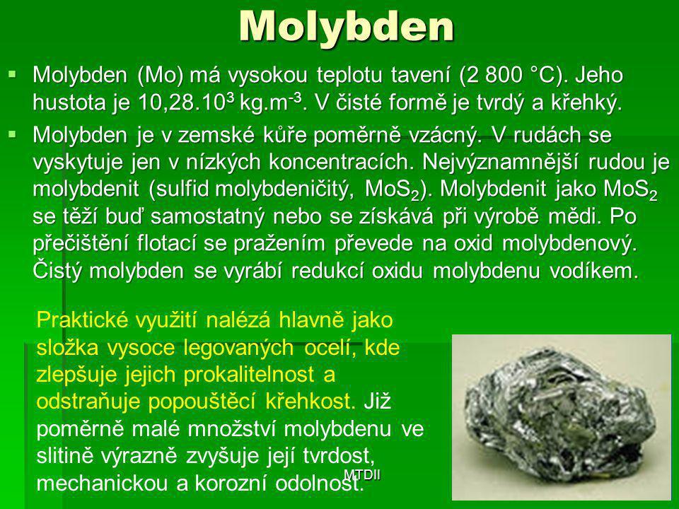 Molybden Molybden (Mo) má vysokou teplotu tavení (2 800 °C). Jeho hustota je 10,28.103 kg.m-3. V čisté formě je tvrdý a křehký.