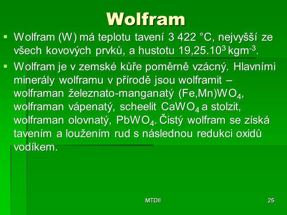 Wolfram Wolfram (W) má teplotu tavení 3 422 °C, nejvyšší ze všech kovových prvků, a hustotu 19,25.103 kgm-3.
