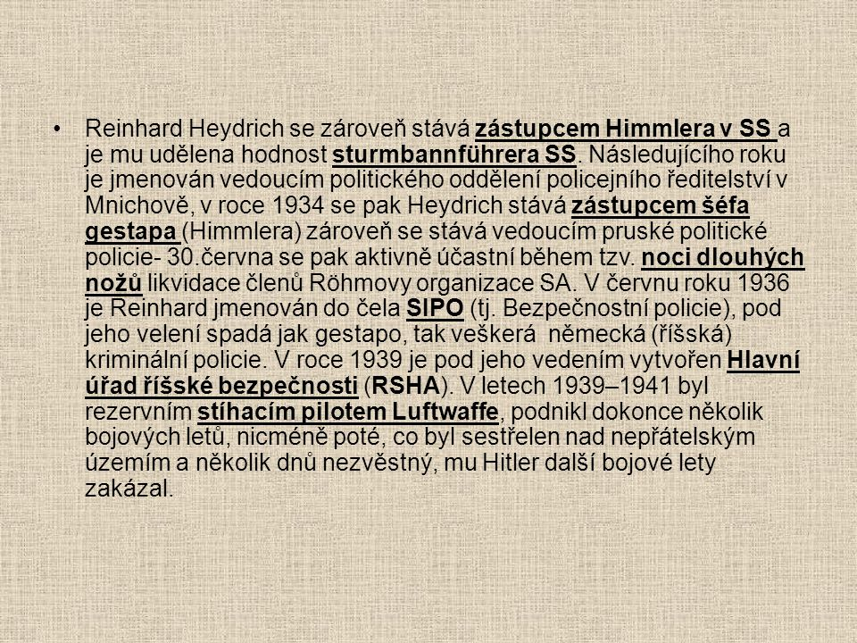 Reinhard Heydrich se zároveň stává zástupcem Himmlera v SS a je mu udělena hodnost sturmbannführera SS.